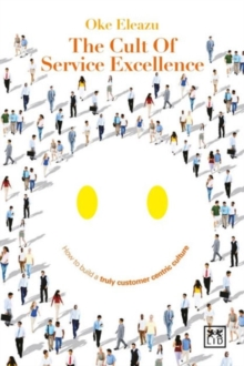 The Cult of Customer Excellence : How to Build a Truly Customer-Centric Culture, Paperback Book
