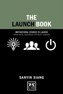 The Launch Book : Motivational Stories to Launch Your Idea, Business or Next Career, Hardback Book