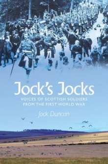 Jock's Jocks : Voices of Scottish Soldiers from the First World War, Paperback / softback Book