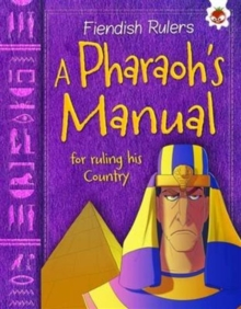 A Pharaoh's Manual for Ruling His Country : Fiendish Rulers, Paperback Book