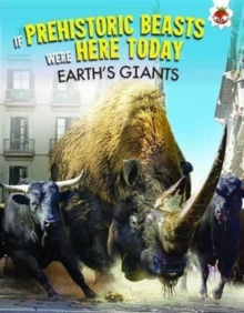 If Prehistoric Beasts Were Here Today - Earth's Giants, Paperback / softback Book