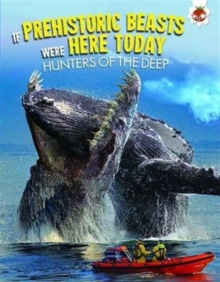 If Prehistoric Beasts Were Here Today: Hunters of the Deep, Paperback Book