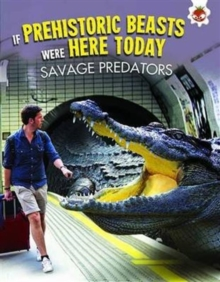 If Prehistoric Beasts Were Here Today: Savage Predators, Paperback Book