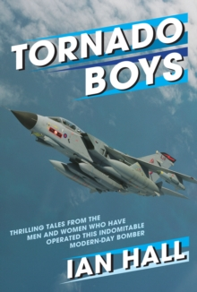 Tornado Boys : Thrilling Tales from the Men and Women who have Operated this Indomintable Modern-Day Bomber, Hardback Book
