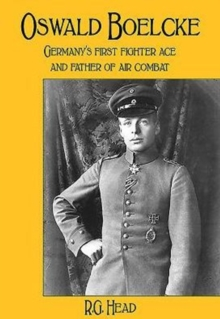 Oswald Boelcke : Germany's First Fighter Ace and Father of Air Combat, Hardback Book
