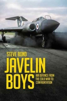 Javelin Boys : Air Defence from the Cold War to Confrontation, Hardback Book