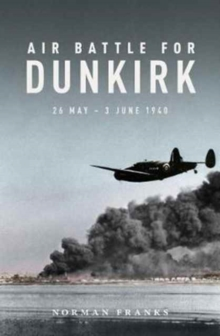 Air Battle for Dunkirk : 26 May - 3 June 1940, Hardback Book