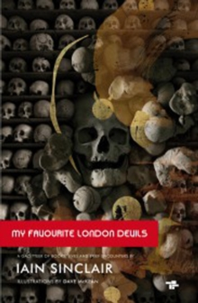 My Favourite London Devils : A Gazetteer of Encounters with Local Scribes, Elective Shamen & Unsponsored Keepers of the Sacred Flame, Paperback / softback Book