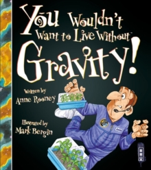You Wouldn't Want To Live Without Gravity!, Paperback Book