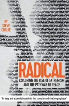 Radical : Exploring the Rise of Extremism and the Pathway to Peace, Paperback Book