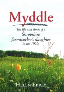 Myddle : The Life and Times of a Shropshire Farmworker's Daughter in the 1920s, EPUB eBook