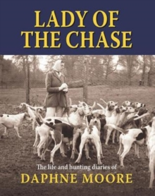 Lady of the Chase : The Life and Hunting Diaries of Daphne Moore, Hardback Book