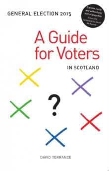 General Election 2015 : A Guide for Voters in Scotland, Paperback Book