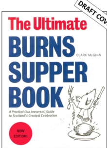 The Ultimate Burns Supper Book : A Practical (but Irreverent) Guide to Scotland's Greatest Celebration, Paperback / softback Book