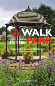 A Walk in the Park : Exploring the Treasures of Glasgow's Dear Green Places, Paperback Book