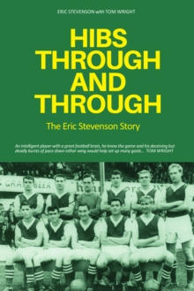 Hibs Through and Through : The Eric Stevenson Story, Paperback Book