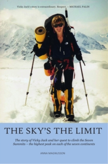 The Sky's the Limit : The story of Vicky Jack and her quest to climb the seven summits, Paperback Book