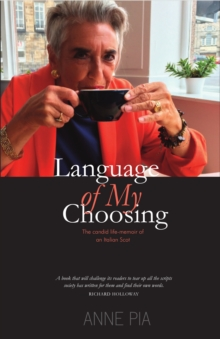 Language of my Choosing : The candid life-memoir of an Italian Scot, Hardback Book
