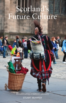 Scotland's Future Culture : Recalibrating a Nation's Identity, Paperback / softback Book