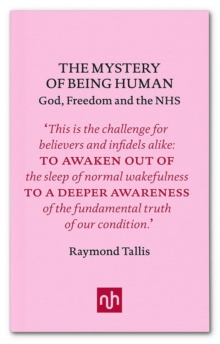 The Mystery of Being Human : God, Freedom and the NHS, Hardback Book