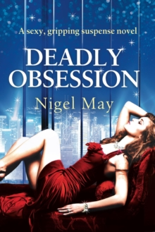 Deadly Obsession : A sexy, gripping suspense novel, EPUB eBook