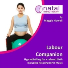 Labour Companion : Hypnobirthing for a Calm Birth Including Relaxing Birth Music, CD-Audio Book