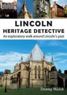 Lincoln Heritage Detective : An Exploratory Walk Around Lincoln's Past, Paperback Book
