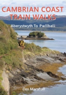 Cambrian Coast Train Walks : Aberystwyth to Pwllheli, Paperback Book