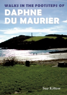 Walks in the Footsteps of Daphne du Maurier, Paperback / softback Book
