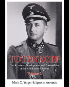 Totenkopf : The Structure, Development and Personalities of the 3.SS-Panzer-Division Volume 1, Hardback Book