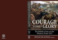 Courage without Glory : The British Army on the Western Front 1915, Hardback Book