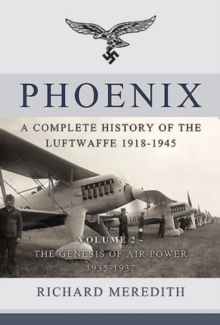 Phoenix - a Complete History of the Luftwaffe 1918-1945 : Volume 2 - the Genesis of Air Power 1935-1937, Hardback Book