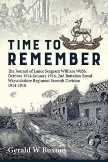 Time to Remember : The Journal of Lance Sergeant William Webb, 2nd Battalion Royal Warwickshire Regiment, 7th Division, October 1914-January 1916, Hardback Book