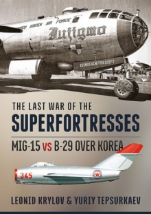 The Last War of the Superfortresses : MiG-15 vs B-29 Over Korea, Paperback Book
