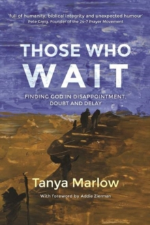 Those Who Wait : Finding God in disappointment, doubt and delay, Paperback Book