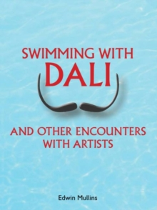 Swimming with Dali : And Other Encounters with Artists, Paperback Book