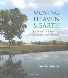Moving Heaven and Earth : Capability Brown's Gift of Landscape, Hardback Book