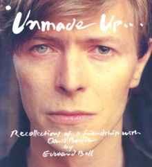 Unmade Up : Recollections of a Friendship with David Bowie, Paperback / softback Book
