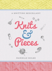 Knits & Pieces : A Knitting Miscellany, Hardback Book