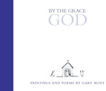 By the Grace of God : Paintings and Poems, Hardback Book