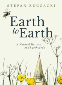 Earth to Earth : A Natural History of Churchyards, Hardback Book