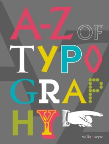 The A-Z of Typography : Classification * Anatomy * Toolkit * Attributes, Hardback Book