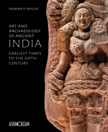 Art and Archaeology of Ancient India : Earliest Times to the Sixth Century, Hardback Book