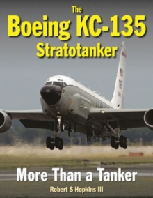 The Boeing KC-135 Stratotanker : More Than a Tanker, Hardback Book