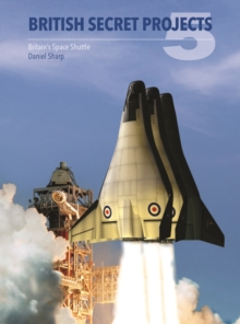 British Secret Projects : Britain's Space Shuttle, Hardback Book