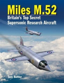 Miles M.52 : Britain's Top Secret Supersonic Research Aircraft, Hardback Book