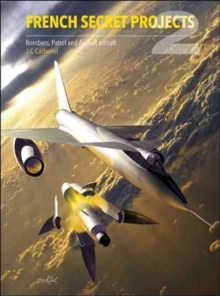 French Secret Projects 2: Bombers, Patrol and Assault Aircraft, Hardback Book