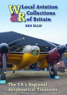 Local Aviation Collections of Britain : The UK's Regional Aeronautical Treasures, Hardback Book