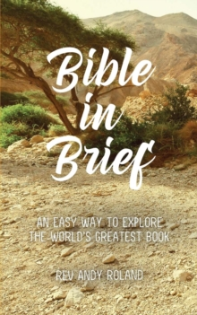 Bible in Brief : An Easy Way to Enjoy the Greatest Book Ever Written, Paperback Book