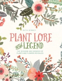 Plant Lore and Legend : The Wisdom and Wonder of Plants and Flowers Revealed, Hardback Book